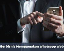 Berbisnis Menggunakan Whatsapp Web - seobigbang.com